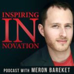 inspiring innovation podcast with meron bareket